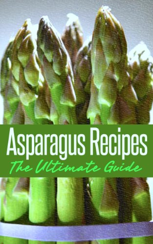Asparagus Recipes: The Ultimate Guide - Over 30 Healthy & Delicious Recipes by Jonathan Doue M.D.
