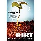 Dirt: The Ecstatic Skin of the Earth ~ William Bryant Logan