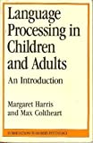 Language Processing in Children and Adults: An Introduction (Introductions to Modern Psychology) (0415045320) by Coltheart, Max