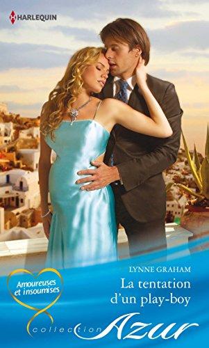 Lynne Graham - La tentation d'un play-boy:T3 - Amoureuses et insoumises (Azur)