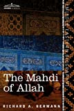 The Mahdi of Allah: A Drama of the Sudan by Richard A. BermannSir Winston Churchill (Introduction)