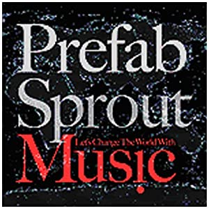 PREFAB SPROUT-LET'S CHANGE THE WORLD WITH MUSIC