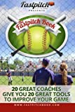 img - for The Fastpitch Book: 20 Great Coaches Give You 20 Great Tools To Improve Your Game book / textbook / text book