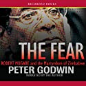 The Fear (       UNABRIDGED) by Peter Godwin Narrated by Peter Godwin