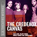 The Credeaux Canvas (Dramatization)  by Keith Bunin Narrated by Hilary Swank, Chad Lowe, Jeremy Sisto, full cast