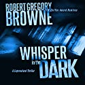 Whisper in the Dark: A Thriller Audiobook by Robert Gregory Browne Narrated by Scott Brick