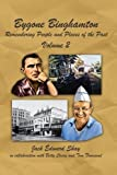 img - for Bygone Binghamton: Remembering People And Places Of The Past Volume Two by Shay, Jack Edward (2012) Paperback book / textbook / text book