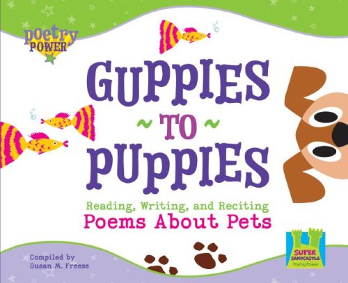 Guppies to Puppies: Reading, Writing, and Reciting Poems About Pets (Poetry Power)
