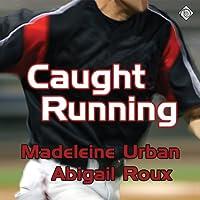 Caught Running (       ungekürzt) von Madeleine Urban, Abigail Roux Gesprochen von: Jeff Gelder
