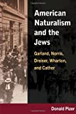 American Naturalism and the Jews: Garland, Norris, Dreiser, Wharton, and Cather