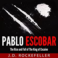 Pablo Escobar: The Rise and Fall of the King of Cocaine Audiobook by J.D. Rockefeller Narrated by E. Jonathan Kessler
