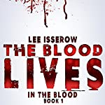 The Blood Lives: In the Blood, Book 1 | Lee Isserow
