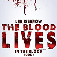 The Blood Lives: In the Blood, Book 1 Audiobook by Lee Isserow Narrated by Lee Isserow