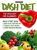DASH Diet (2nd Edition): The DASH Diet for Beginners – DASH Diet Quick Start Guide with 35 FAT-BLASTING Tips + 21 Quick & Tasty Recipes That Will Lower YOUR Blood Pressure!