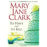 To Have and to Kill (Piper Donovan/Wedding Cake Mysteries) ~ Mary Jane Clark
