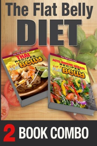 Auto-Immune Disease Recipes and Thai Recipes for a Flat Belly: 2 Book Combo (The Flat Belly Diet ) by Mary Atkins