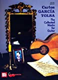 Carlos Garcia Tolsa, the Collected Works for Guitar