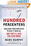 Hundred Percenters:  Challenge Your Employees to Give It Their All, and They'll Give You Even More: Challenge Your Employees to Give It Their All, and They'll Give You Even More