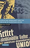 img - for Christian Democracy and the Origins of European Union (New Studies in European History) book / textbook / text book