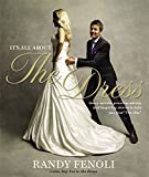 """It's All About the Dress: Savvy Secrets, Priceless Advice, and Inspiring Stories to Help you Find """"The One"""""""