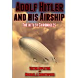 Adolf Hitler and His Airship: An Alternate History (The Hitler Chronicles Book 3) ~ Victor Appleton