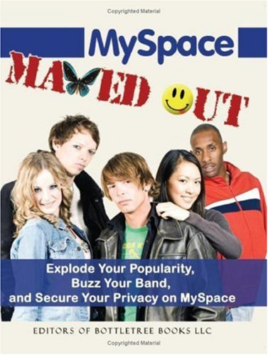 Myspace Maxed Out: Explode Your Popularity, Buzz Your Band and Secure Your Privacy on Myspace