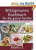 Witzigmanns Kochbuch f�r die ganze Familie: Die besten Rezepte f�r jede Jahreszeit