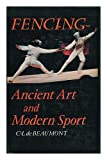 Fencing : Ancient Art and Modern Sport / by C. L. De Beaumont ; Drawings by R. J. Milward