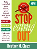 img - for Stop Eating Out: Take control of your health, your budget and your time! book / textbook / text book