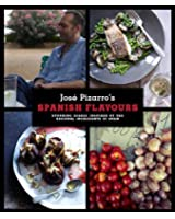 Jos Pizarro's Spanish Flavours: Stunning Dishes Inspired by the Regional Ingredients of Spain