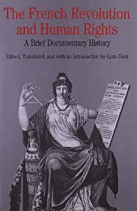 The French Revolution and Human Rights: A Brief Documentary History (Bedford Series in History and Culture) by Lynn Avery Hunt