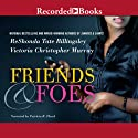 Friends & Foes Audiobook by ReShonda Tate Billingsley, Victoria Christopher Murray Narrated by Patricia R. Floyd