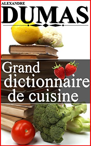Grand Dictionnaire de Cuisine (French Edition) by Alexandre Dumas
