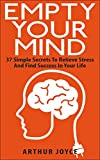 Empty Your Mind: 37 Simple Secrets To Relieve Stress And Find Success In Your Life (English Edition)