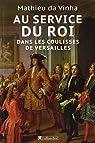 Au service du roi - Dans les coulisses de Versailles par Da Vinha