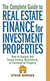img - for The Complete Guide to Real Estate Finance for Investment Properties: How to Analyze Any Single-Family, Multifamily, or Commercial Property book / textbook / text book