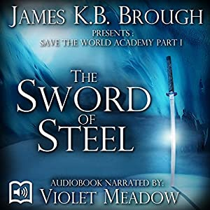 Save the World Academy Part I: The Sword of Steel Audiobook