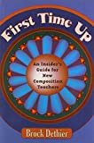 img - for First Time Up: An Insider'S Guide For New Composition Teachers by Brock Dethier (2005-09-30) book / textbook / text book