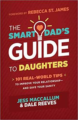 The Smart Dad's Guide to Daughters: 101 Real-World Tips to Improve Your Relationship-and Save Your Sanity