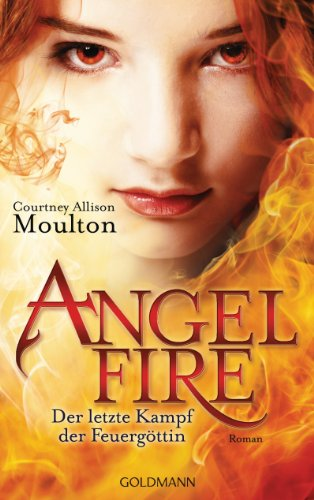 Courtney Allison Moulton - Der letzte Kampf der Feuergöttin: Angelfire 3 - Roman (German Edition)
