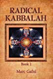 Radical Kabbalah Book 1
