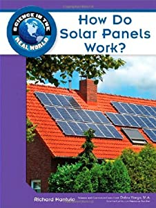 How Do Solar Panels Work? (Science in the Real World) Richard Hantula