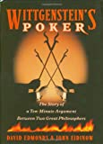 Wittgenstein's Poker: The Story of a Ten-Minute Argument Between Two Great Philosophers (0066212448) by David Edmonds