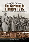img - for THE GERMANS IN FLANDERS 1915 - 1916 (Images of War) book / textbook / text book