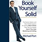 Book Yourself Solid, 2nd Edition: The Fastest, Easiest, and Most Reliable System for Getting More Clients Than You Can Handle Even if You Hate Marketing and Selling Audiobook by Michael Port Narrated by Michael Port