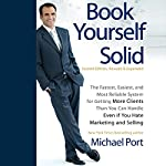 Book Yourself Solid, 2nd Edition: The Fastest, Easiest, and Most Reliable System for Getting More Clients Than You Can Handle Even if You Hate Marketing and Selling | Michael Port