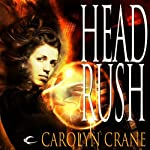 Head Rush: Disillusionists, Book 3 (       UNABRIDGED) by Carolyn Crane Narrated by Rebecca Wisocky