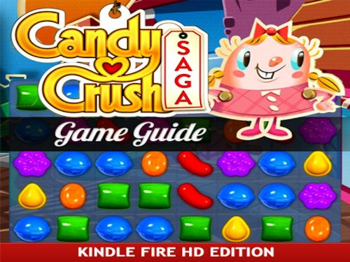 Candy Crush Saga Game Guide for Kindle Fire HD: How to Install & Play