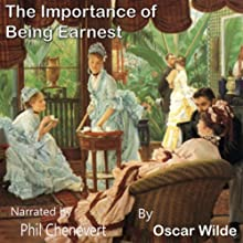 The Importance of Being Ernest (       UNABRIDGED) by Oscar Wilde Narrated by Phil Cheneveret