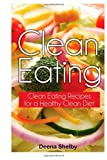 Deena Shelby Clean Eating: Clean Eating Recipes for a Healthy Clean Diet